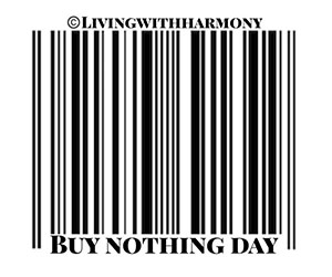 Living With Harmony: Buy Nothing Day